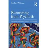 Recovering from Psychosis: Empirical evidence and lived experience by Williams; Stephen, 9780415822053