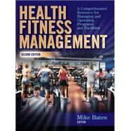 Health Fitness Management : A Comprehensive Resource for Managing and Operating Programs and Facilities by Bates, Mike, 9780736062053