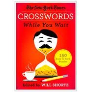The New York Times Crosswords While You Wait 150 Easy to Hard Puzzles by Unknown, 9781250082053