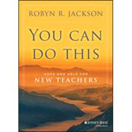You Can Do This: Hope and Help for New Teachers by Jackson, Robyn R., 9781118702055