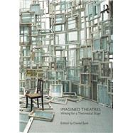 Imagined Theatres: Writing for a theoretical stage by Sack,Daniel;Sack,Daniel, 9781138122055
