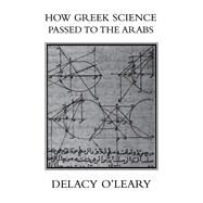 How Greek Science Passed On To The Arabs by O'LEARY,Delacy, 9781138972056