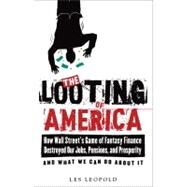 The Looting of America by Leopold, Les, 9781603582056