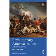 Revolutionary America, 1763-1815: A Political History by Cogliano; Francis D., 9781138892057