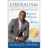 Liberalism or How to Turn Good Men into Whiners, Weenies and Wimps by Owens, Burgess, 9781682612057