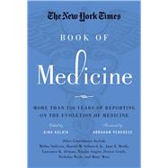 The New York Times Book of Medicine More than 150 Years of Reporting on the Evolution of Medicine by Kolata, Gina ; Verghese, Abraham, 9781454902058