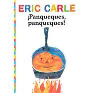 Panqueques, panqueques!/ Pancakes, Pancakes! by Carle, Eric, 9781534402058