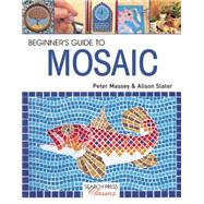 Beginner's Guide to Mosaic by Massey, Peter; Slater, Alison, 9781782212058