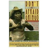 Don't Be Afraid Gringo : A Honduran Woman Speaks from the Heart - The Story of Elvia Alvarado by Benjamin, Medea, 9780060972059
