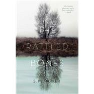The Rattled Bones by Parker, S.M., 9781481482059