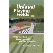 Unlevel Playing Fields: Understanding Wage Inequality and Discrimination by Albelda, Randy; Drago, Robert, 9781939402059