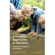 Alternative Approaches to Education: A guide for teachers and parents by Carnie; Fiona, 9781138692060
