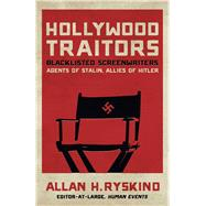 Hollywood Traitors: Blacklisted Screenwriters Agents of Stalin, Allies of Hitler by Ryskind, Allan H., 9781621572060