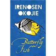 Butterfly Fish by Okojie, Irenosen, 9781909762060