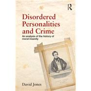 Disordered Personalities and Crime: An analysis of the history of moral insanity by Jones; David W., 9780415502061