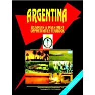 Argentina Business Opportunity Yearbook : Export-Import, Investment and Business Opportunities by International Business Publications, USA, 9780739712061