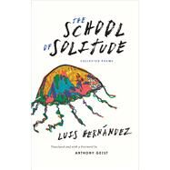 The School of Solitude: Collected Poems by Hernández, Luis; Geist, Anthony, 9780983322061