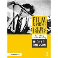 Film and Video Editing Theory: Principles and Practice by Frierson; Michael, 9781138202061