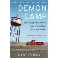 Demon Camp The Strange and Terrible Saga of a Soldier's Return from War by Percy, Jen, 9781451662061