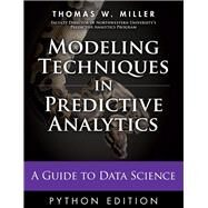 Modeling Techniques in Predictive Analytics with Python and R A Guide to Data Science by Miller, Thomas W., 9780133892062