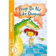 Frogs Do Not Like Dragons by Forde, Patricia; Dreidemy, Joëlle, 9781405282062