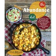 The Abundance Diet The 28-day Plan to Reinvent Your Health, Lose Weight, and Discover the Power of Plant-Based Foods by McCowan, Somer, 9781941252062