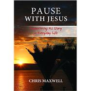 Pause WIth Jesus: Encountering His Story In Everyday Life by Maxwell, Chris, 9781943852062