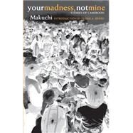 Your Madness, Not Mine: Stories of Cameroon by Makuchi; Nfah-Abbenyi, Juliana Makuchi, 9780896802063