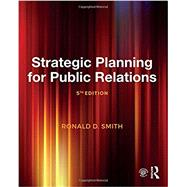 Strategic Planning for Public Relations by Smith; Ronald D., 9781138282063