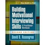Building Motivational Interviewing Skills, Second Edition A Practitioner Workbook by Rosengren, David B., 9781462532063