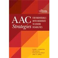 Aac Strategies for Individuals With Moderate to Severe Disabilities by Johnston, Susan S., Ph.D.; Reichle, Joe, Ph.D.; Feeley, Kathleen M., Ph.D.; Jones, Emily A., Ph.D., 9781598572063