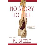 No Story to Tell by Steele, K. J., 9781611882063