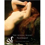 The Sexual Night by Quignard, Pascal; Turner, Chris, 9780857422064