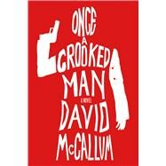Once a Crooked Man A Novel by McCallum, David, 9781250112064