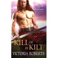 Kill or Be Kilt by Roberts, Victoria, 9781402292064