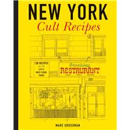 New York Cult Recipes by Grossman, Marc, 9781454912064