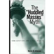 The Huddled Masses Myth by Johnson, Kevin R., 9781592132065