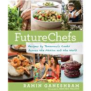 FutureChefs Recipes by Tomorrow's Cooks Across the Nation and the World by Ganeshram, Ramin; Vellotti, Jean Paul, 9781623362065