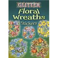 Glitter Floral Wreaths Stickers by O'Brien, Joan, 9780486462066