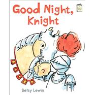 Good Night, Knight by Lewin, Betsy, 9780823432066