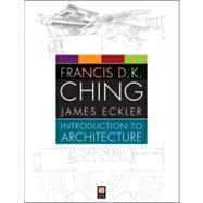 Introduction to Architecture by Ching, Francis D. K.; Eckler, James F., 9781118142066