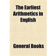 The Earliest Arithmetics in English by , 9781153792066