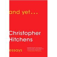 And Yet... by Hitchens, Christopher, 9781476772066