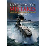 No Room for Mistakes: British and Allied Submarine Warfare 1939-1940 by Haarr, Geirr H., 9781848322066