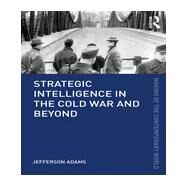 Strategic Intelligence in the Cold War and Beyond by Adams; Jefferson, 9780415782067