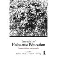 Essentials of Holocaust Education: Fundamental Issues and Approaches by Totten; Samuel, 9781138792067