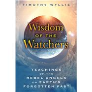 Wisdom of the Watchers by Wyllie, Timothy, 9781591432067