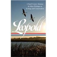 Aldo Leopold: A Sand County Almanac & Other Writings on Conservation and Ecology by Leopold, Aldo; Meine, Curt, 9781598532067