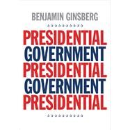 Presidential Government by Ginsberg, Benjamin, 9780300212068