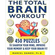 The Total Brain Workout 450 Puzzles to Sharpen Your Mind, Improve Your Memory & Keep Your Brain Fit by Danesi, Marcel, 9780373892068
